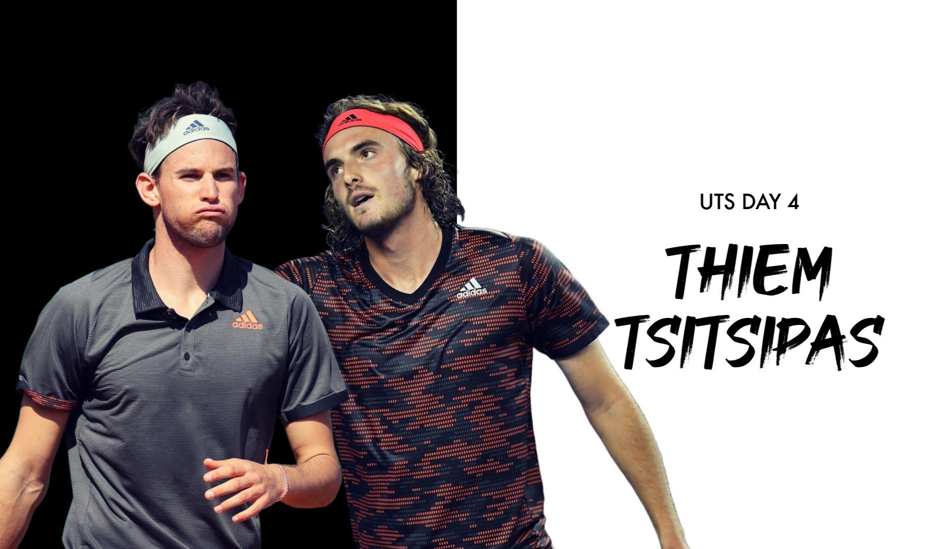UTS1 - Day 4: Dominic Thiem vs Stefanos Tsitsipas
