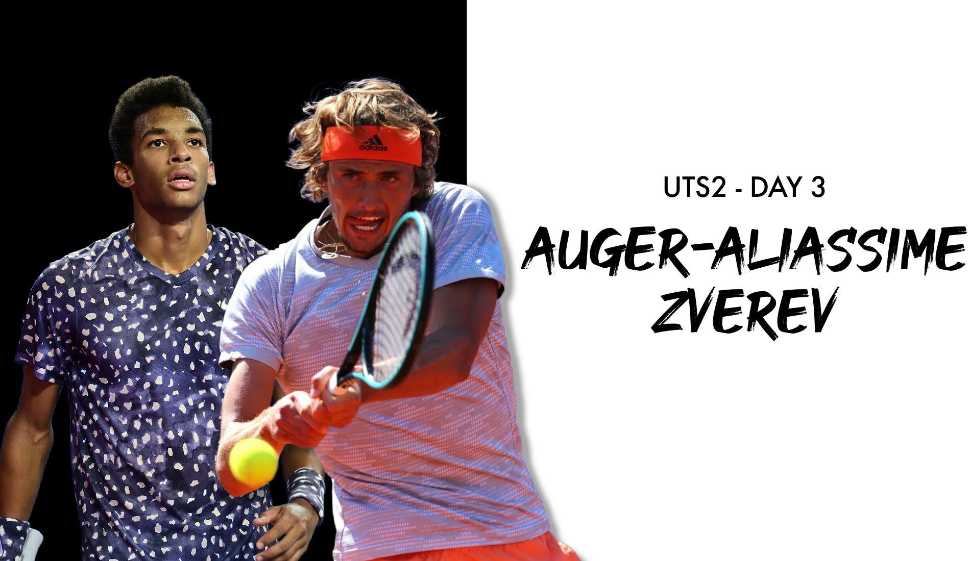 UTS2 - Day 3: Felix Auger-Aliassime vs Alexander Zverev